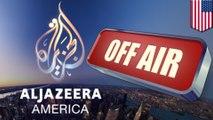 Al Jazeera pulling the plug on Al Jazeera America as oil prices plunge