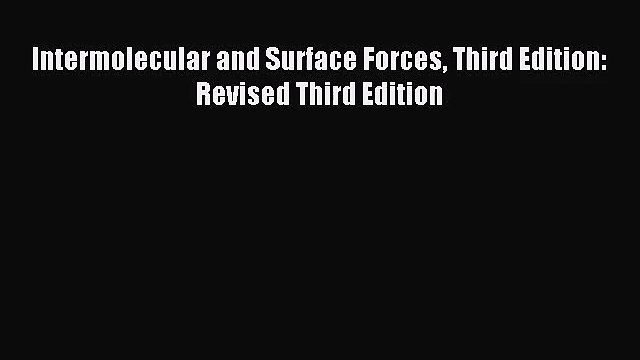 [PDF Download] Intermolecular and Surface Forces Third Edition: Revised Third Edition [Read]