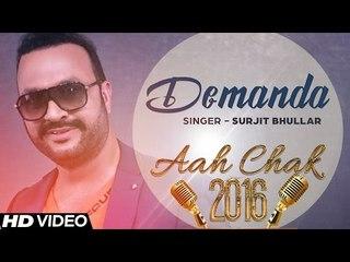 Surjit Bhullar - Demanda _ Full Video _ Aah Chak 2016