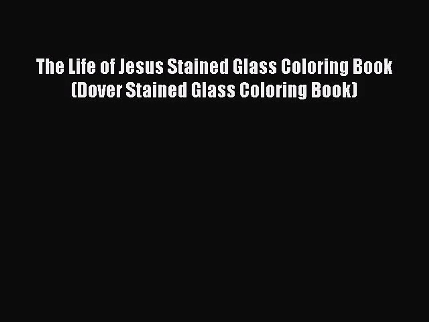 PDF Download The Life of Jesus Stained Glass Coloring Book (Dover Stained Glass Coloring Book)