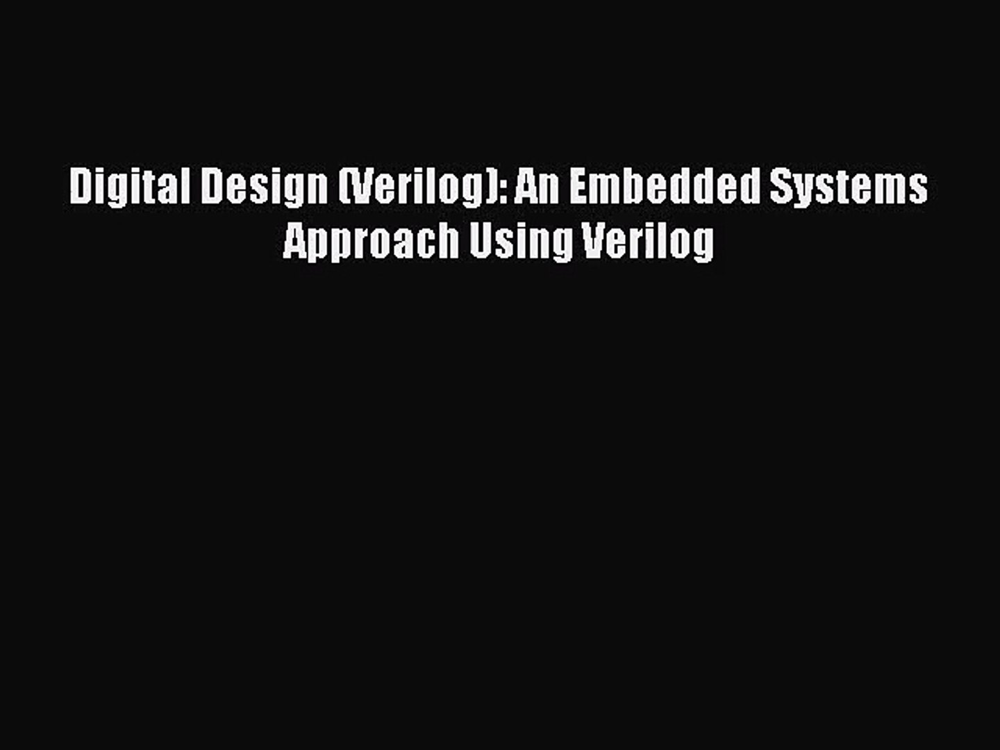 Pdf Download Digital Design Verilog An Embedded Systems Approach Using Verilog Pdf Full Video Dailymotion