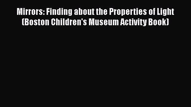 [PDF Download] Mirrors: Finding about the Properties of Light (Boston Children's Museum Activity