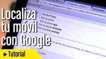 Cómo localizar tu móvil Android con Google