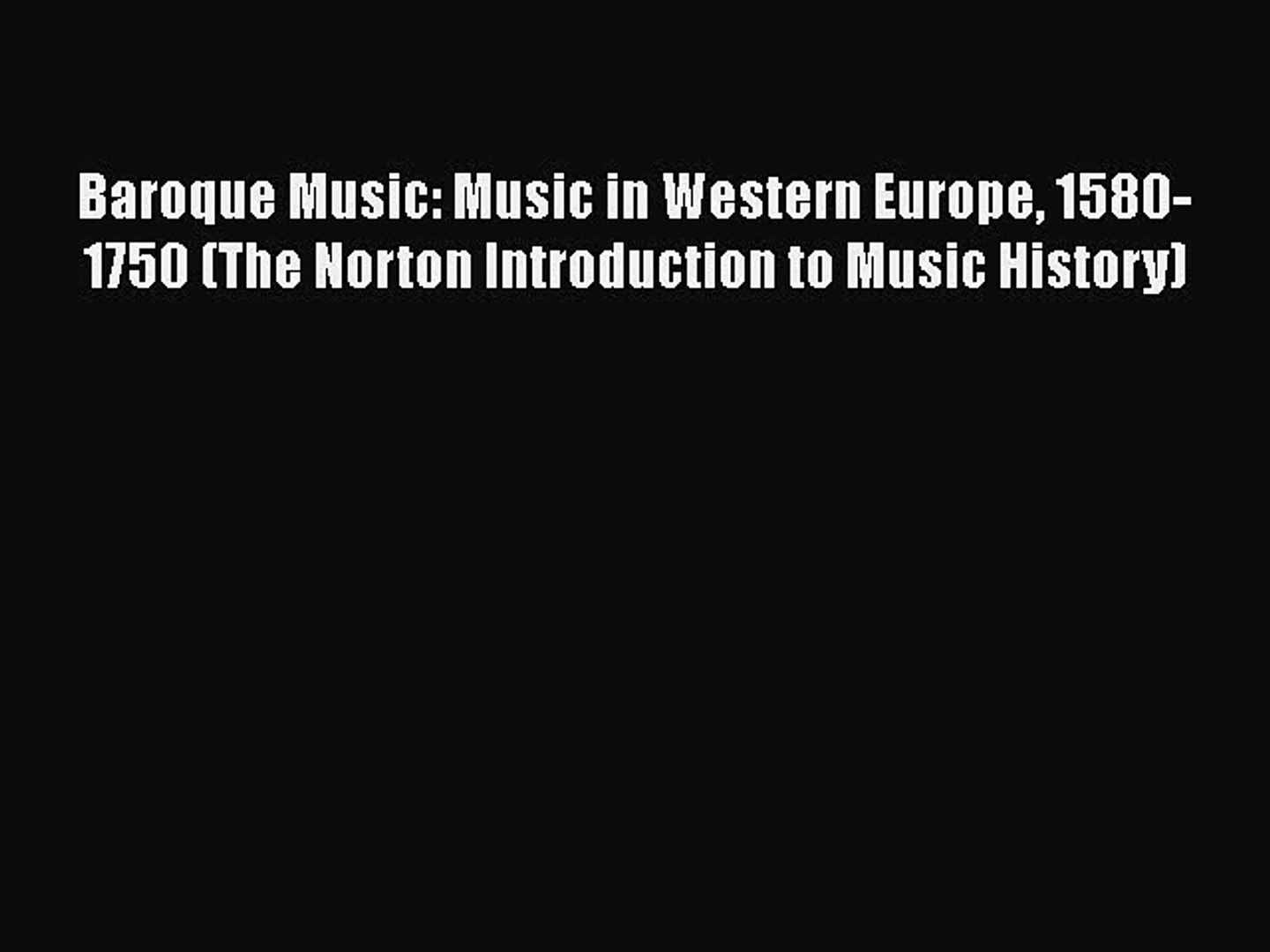PDF Download Baroque Music: Music in Western Europe 1580-1750 (The Norton Introduction to Music