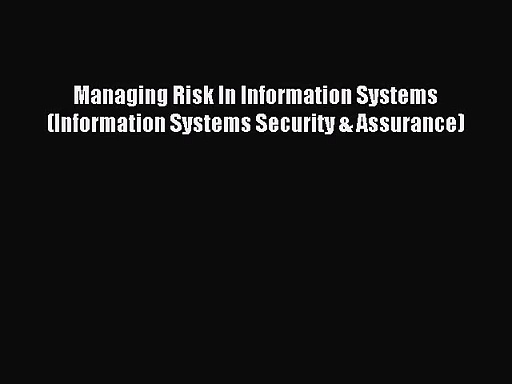 [PDF Download] Managing Risk In Information Systems (Information Systems Security & Assurance)
