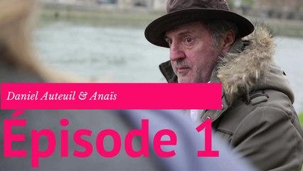 Daniel Auteuil & Anais - Episode 1