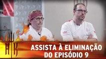 Assista à eliminação do episódio 9