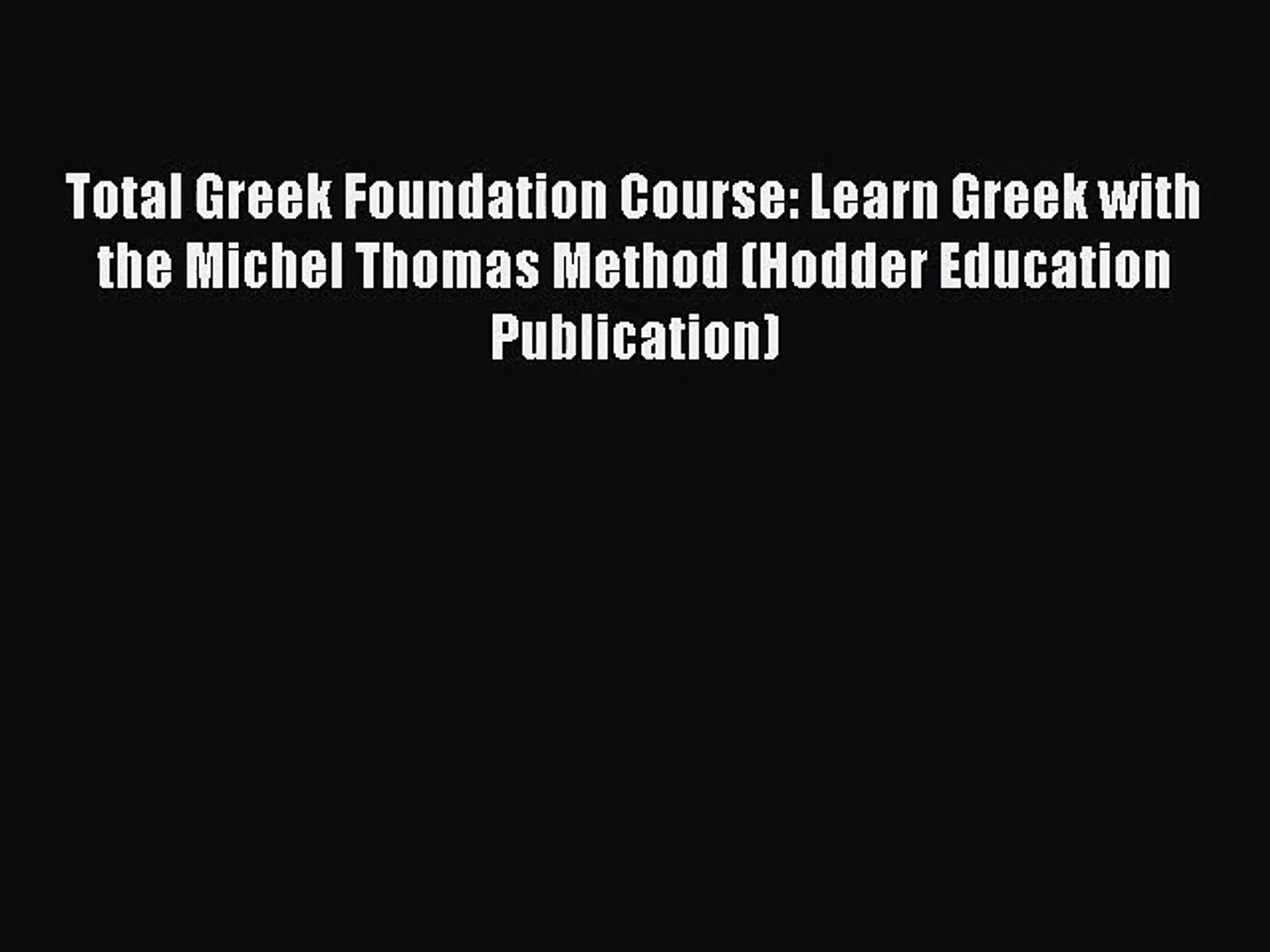 [PDF Download] Total Greek Foundation Course: Learn Greek with the Michel Thomas Method (Hodder