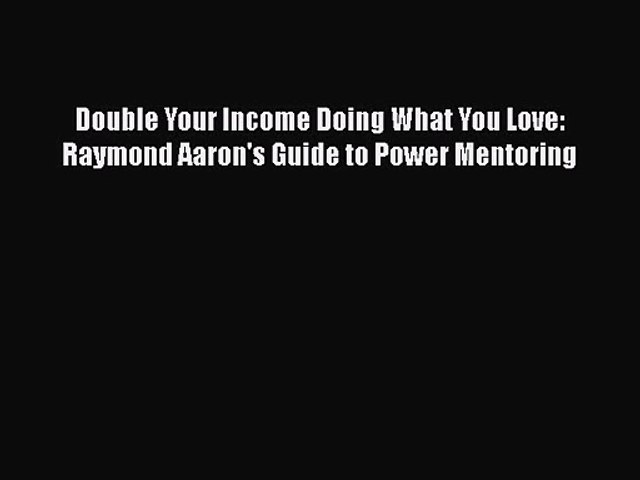 Raymond Aarons Guide to Power Mentoring Double Your Income Doing What You Love