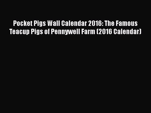 [PDF Download] Pocket Pigs Wall Calendar 2016: The Famous Teacup Pigs of Pennywell Farm (2016