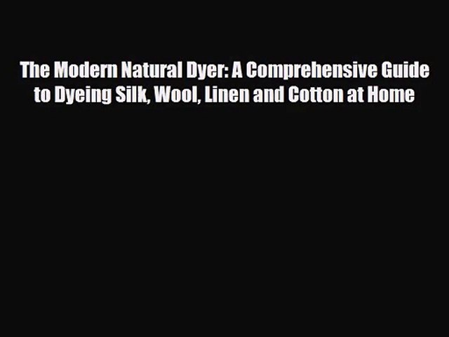 PDF Download The Modern Natural Dyer: A Comprehensive Guide to Dyeing Silk Wool Linen and Cotton