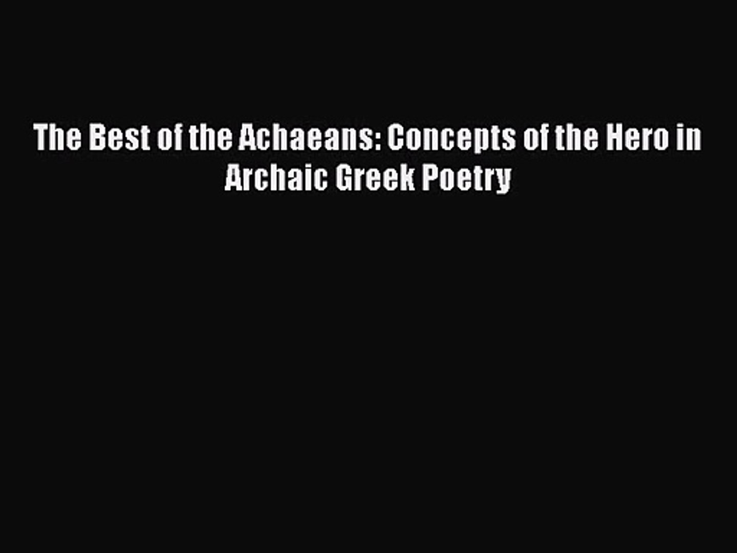 [PDF Download] The Best of the Achaeans: Concepts of the Hero in Archaic Greek Poetry [PDF]