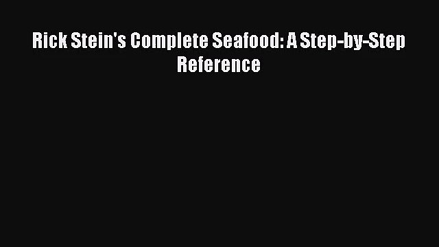 [PDF Download] Rick Stein's Complete Seafood: A Step-by-Step Reference [PDF] Online