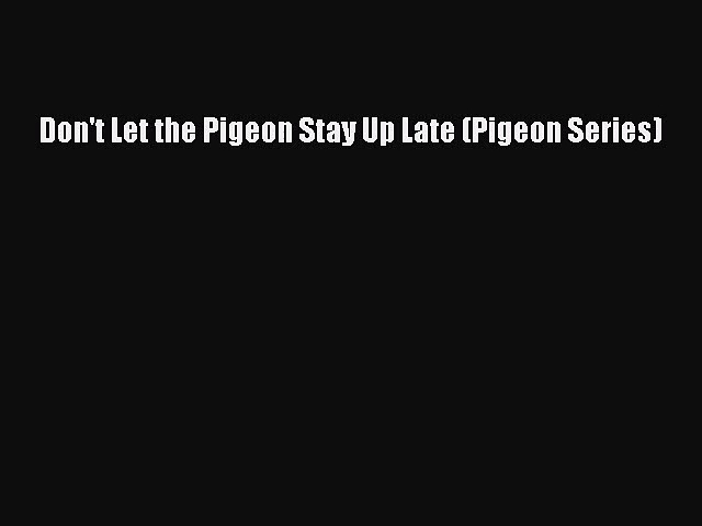 [PDF Download] Don't Let the Pigeon Stay Up Late (Pigeon Series) [PDF] Full Ebook
