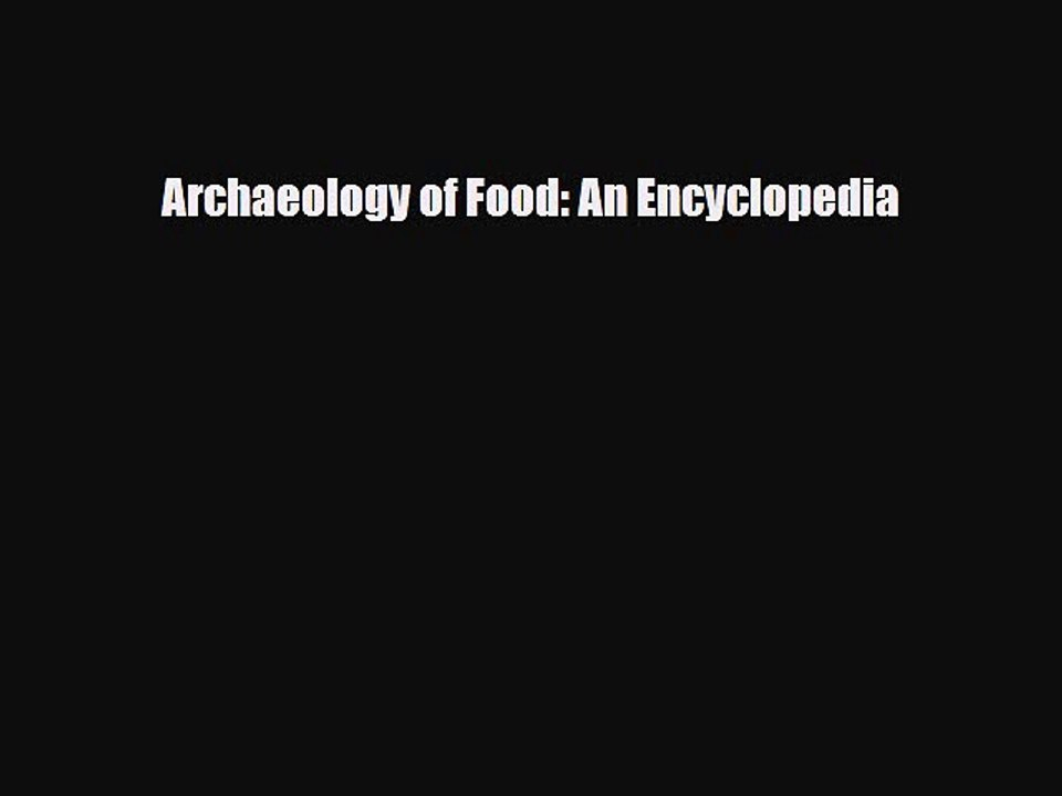 Archaeology of food : an encyclopedia
