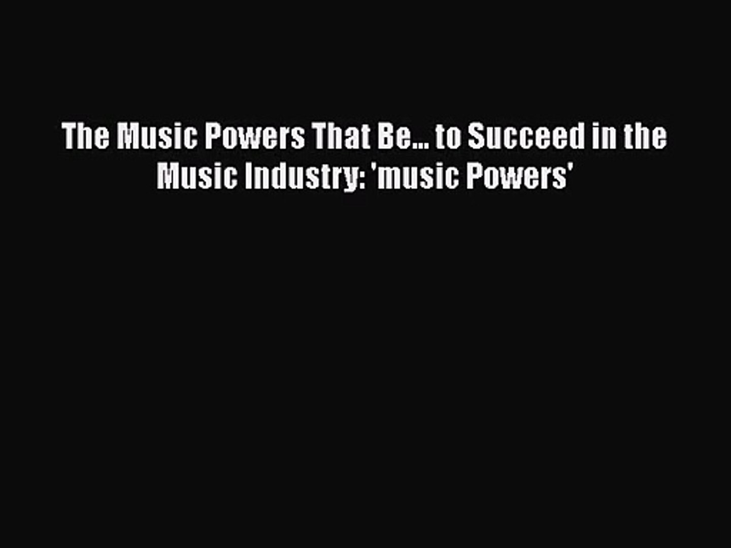 PDF Download The Music Powers That Be... to Succeed in the Music Industry: 'music Powers'