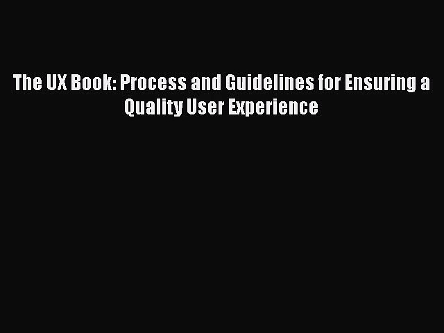 [PDF Download] The UX Book: Process and Guidelines for Ensuring a Quality User Experience [PDF]