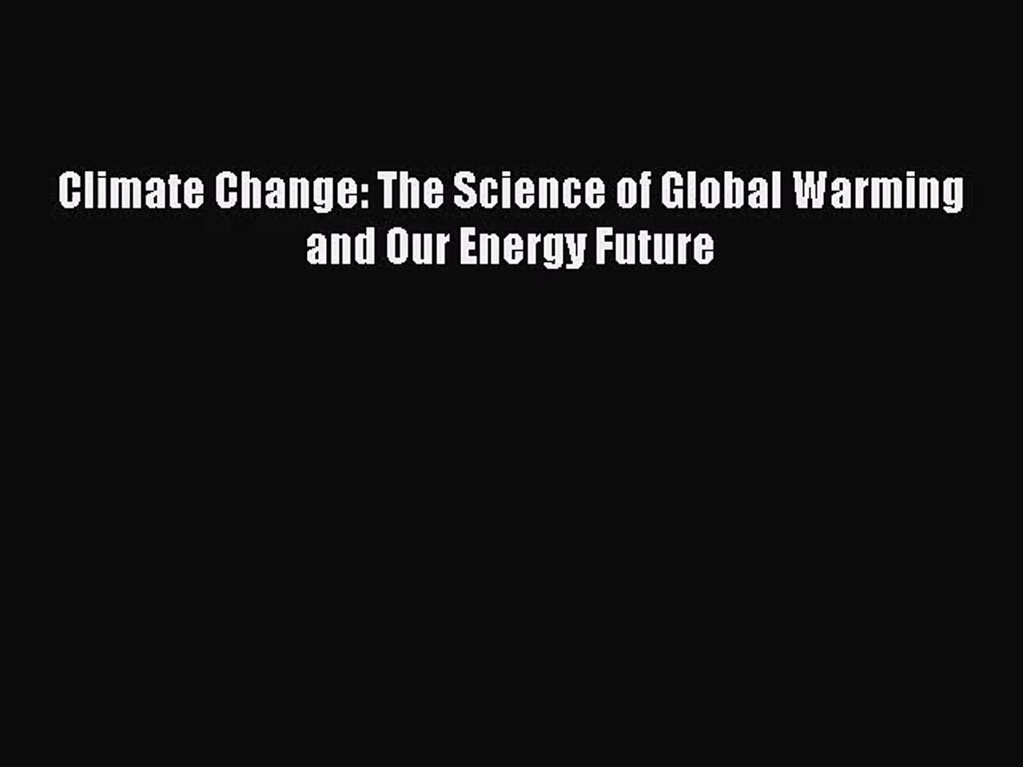Climate Change The Science of Global Warming and Our Energy Future [Read]  Full Ebook