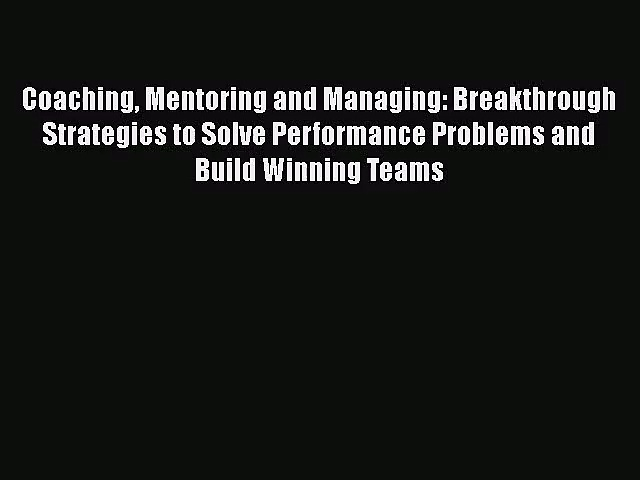 Read Coaching Mentoring and Managing: Breakthrough Strategies to Solve Performance Problems