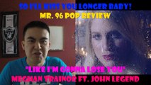 "Mr. 96 POP REVIEW: ""Like I'm Gonna Lose You"" by Meghan Trainor ft. John Legend (Episode 9)"