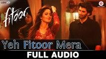 Yeh Fitoor Mera - Full Song  Fitoor  Arijit Singh  Aditya Roy Kapur, Katrina Kaif  Amit Trivedi