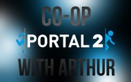 Portal 2 Co-op w/ Arthur part 1