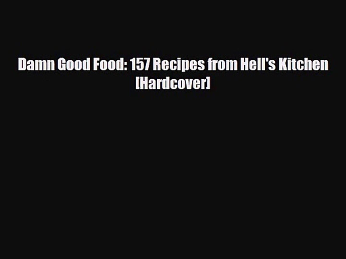 PDF Download Damn Good Food: 157 Recipes from Hell's Kitchen [Hardcover] Download Full Ebook