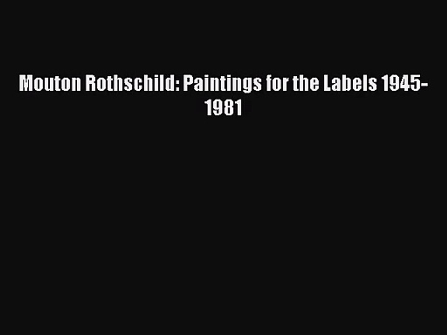 [PDF Download] Mouton Rothschild: Paintings for the Labels 1945-1981 [Download] Full Ebook