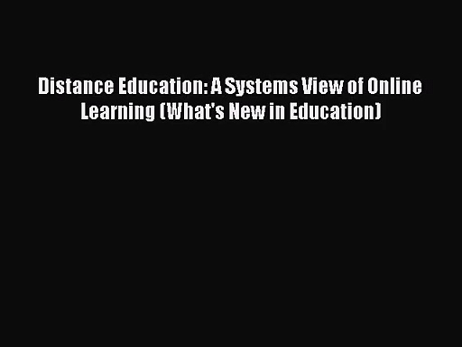 Read Distance Education: A Systems View of Online Learning (What's New in Education) PDF Online