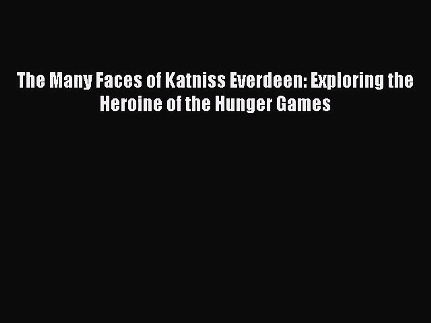 The Many Faces of Katniss Everdeen: Exploring the Heroine of the Hunger Games [PDF Download]