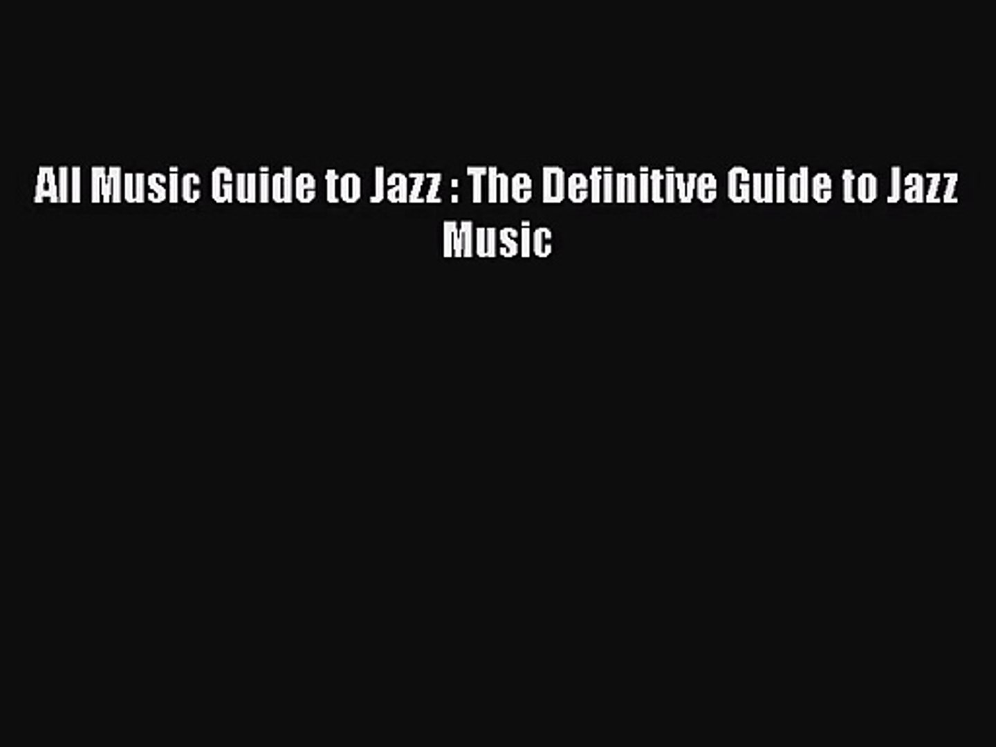 PDF Download All Music Guide to Jazz : The Definitive Guide to Jazz Music Download Online