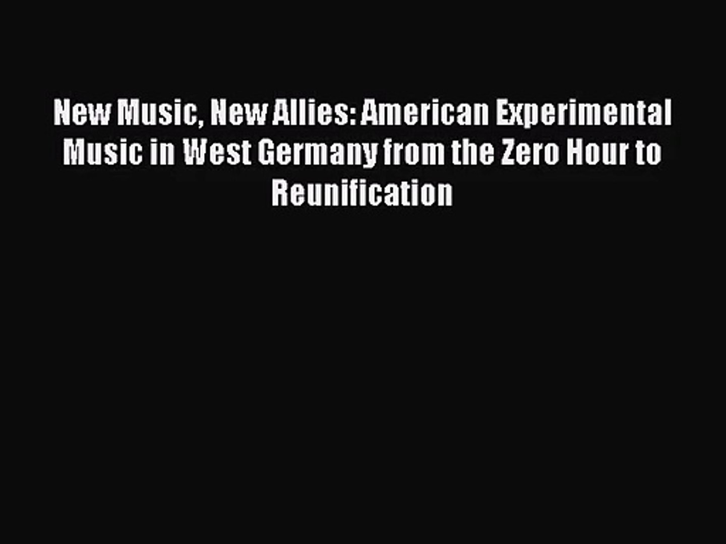 PDF Download New Music New Allies: American Experimental Music in West Germany from the Zero