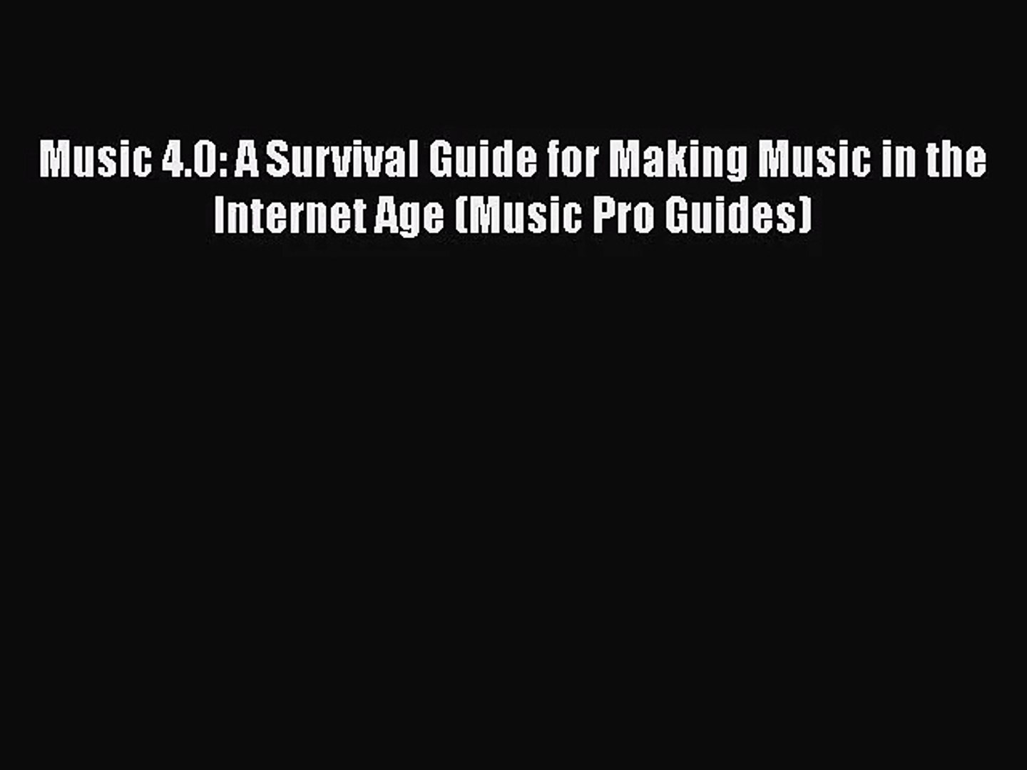 [PDF Download] Music 4.0: A Survival Guide for Making Music in the Internet Age (Music Pro