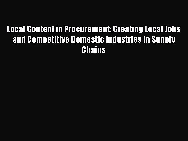 [PDF Download] Local Content in Procurement: Creating Local Jobs and Competitive Domestic Industries
