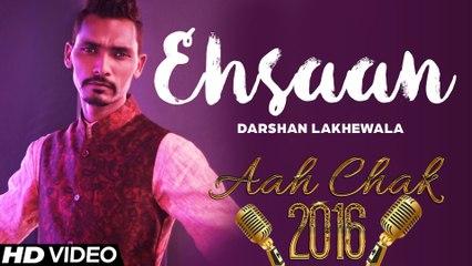 Darshan Lakhewala - Ehsaan _ Latest Punjabi Song 2016 _ Aah Chak 2016