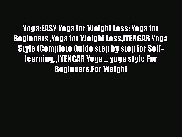 Read Yoga:EASY Yoga for Weight Loss: Yoga for Beginners Yoga for Weight LossIYENGAR Yoga Style