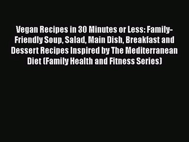 Download Vegan Recipes in 30 Minutes or Less: Family-Friendly Soup Salad Main Dish Breakfast