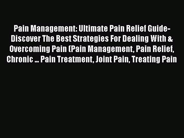 Download Pain Management: Ultimate Pain Relief Guide- Discover The Best Strategies For Dealing