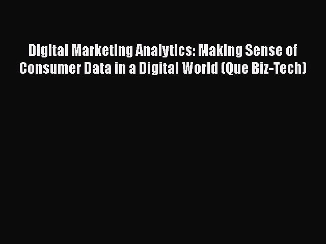 [PDF Download] Digital Marketing Analytics: Making Sense of Consumer Data in a Digital World
