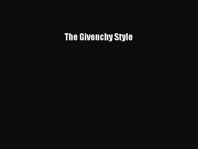 [PDF Download] The Givenchy Style [PDF] Full Ebook