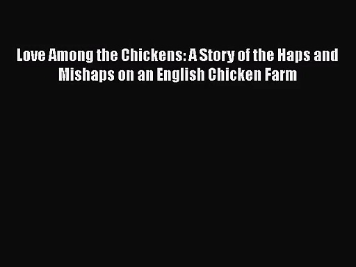 [PDF Download] Love Among the Chickens: A Story of the Haps and Mishaps on an English Chicken