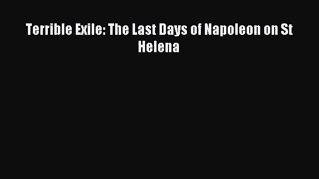 Terrible Exile: The Last Days of Napoleon on St Helena [Read] Online