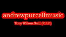 andrewpurcellmusic - Tony Wilson Said (R.I.P.)