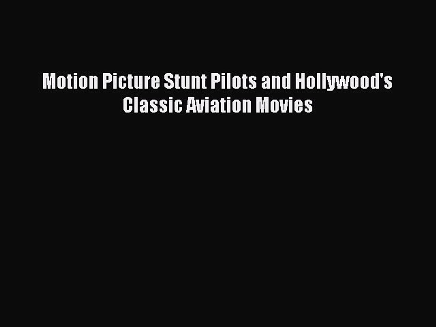 [PDF Download] Motion Picture Stunt Pilots and Hollywood's Classic Aviation Movies [Download]