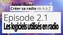 Créer sa radio - 2.1 - Les logiciels utilisés en radio [et dans ces tutos]
