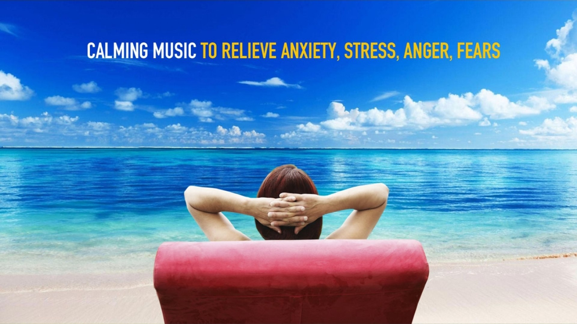 Calming Music to Relieve Anxiety, Stress, Anger, Fears - Relaxing Soundscapes