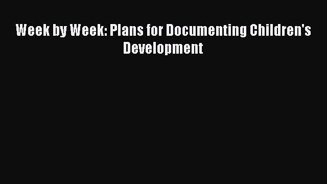 [PDF Download] Week by Week: Plans for Documenting Children's Development [Download] Full Ebook