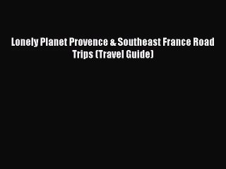 Download Lonely Planet Provence & Southeast France Road Trips (Travel Guide) PDF Free