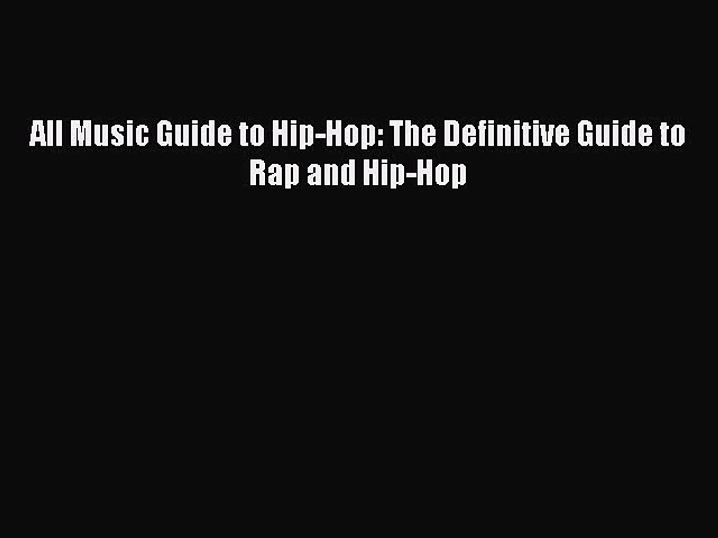 [PDF Download] All Music Guide to Hip-Hop: The Definitive Guide to Rap and Hip-Hop [Read] Online