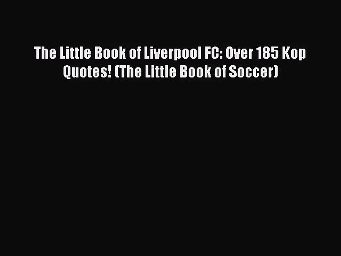 The Little Book of Liverpool FC: Over 185 Kop Quotes! (The Little Book of Soccer) [Read] Full